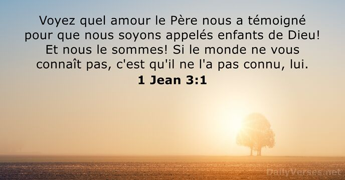 Voyez quel amour le Père nous a témoigné pour que nous soyons… 1 Jean 3:1