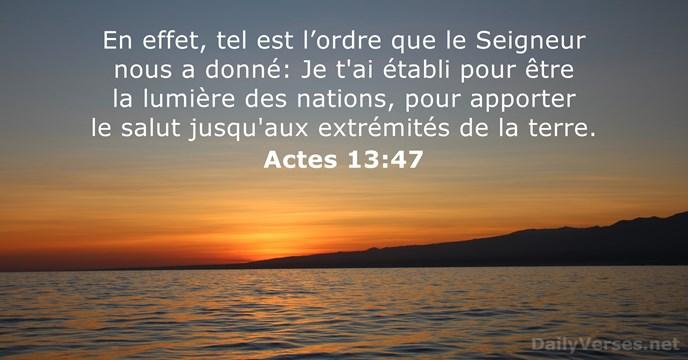 En effet, tel est l'ordre que le Seigneur nous a donné: Je… Actes 13:47